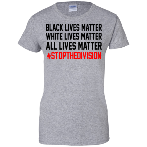 All Lives Matter – #StopTheDivision Shirt, Hoodie