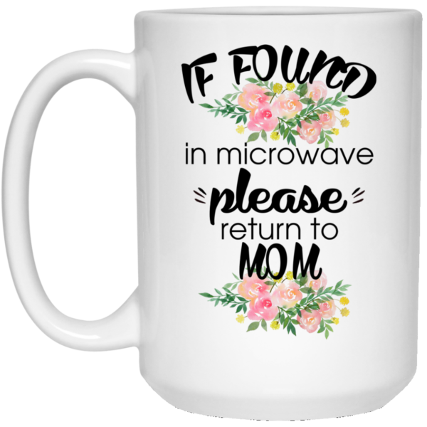 If Found In Microwave Please Return To Mom Mugs
