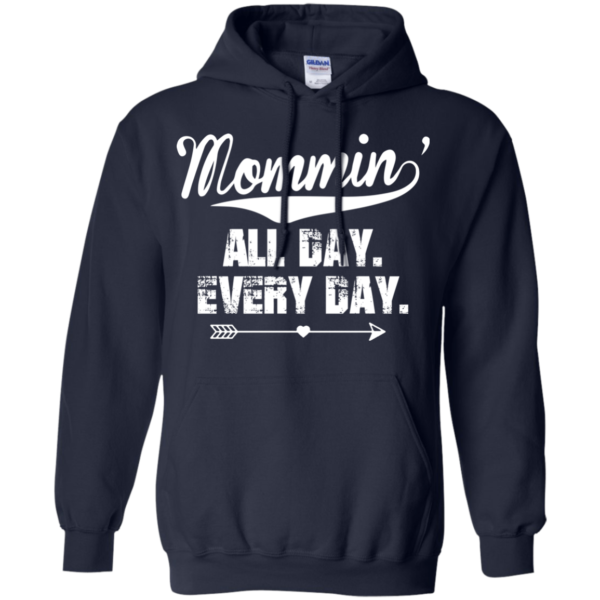 Mommin' All Day. Every Day Shirt, Hoodie, Tank