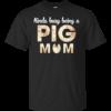 Kinda Busy Being A Pig Mom Shirt, Hoodie, Tank