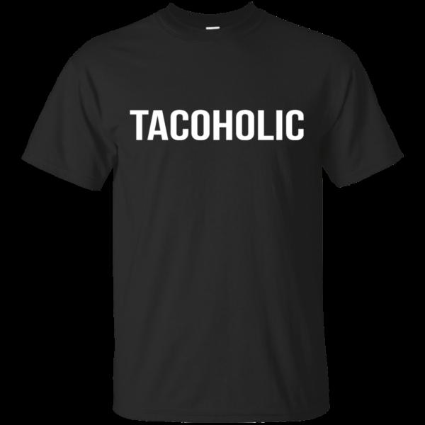 Tacoholic Shirt, Hoodie, Tank