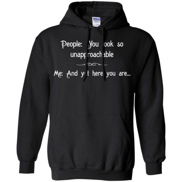 People: You Look So Unapproachable Shirt, Hoodie