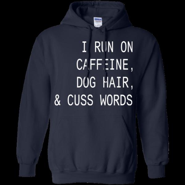 I Run On Caffeine, Dog Hair And Cuss Words Shirt, Hoodie
