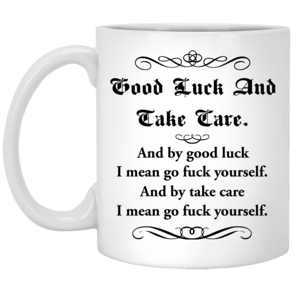 Good Luck And Take Care – I Mean Go Fuck Yourself Mugs