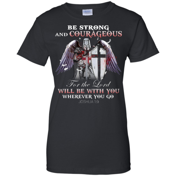 Be Strong And Courageous For The Lord Shirt, Hoodie