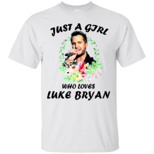 Just A Girl Who Loves Luke Bryan Shirt, Hoodie