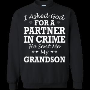 I Asked God For A Partner In Crime He Sent Me My Grandson Shirt
