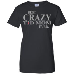 Best Crazy T1D Mom Ever Shirt, Hoodie