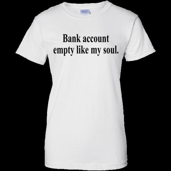Bank Account Empty Like My Soul Shirt, Hoodie