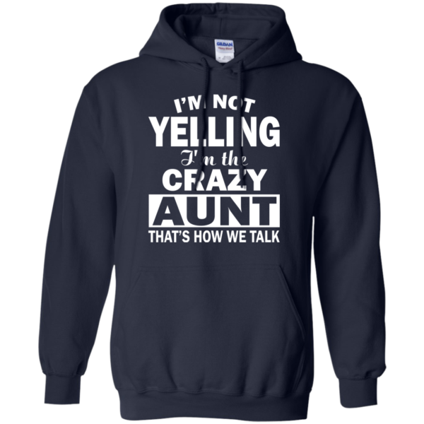 I'm Not Yelling – I'm The Crazy Aunt That's How We Talk ShirtI'm Not Yelling – I'm The Crazy Aunt That's How We Talk Shirt