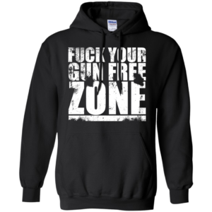 Fuck Your Gun Free Zone Shirt, Hoodie, Tank