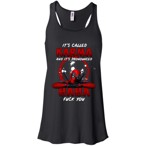 Deadpool – It's Karma And It's Pronounced Haha Fuck You Shirt, Hoodie