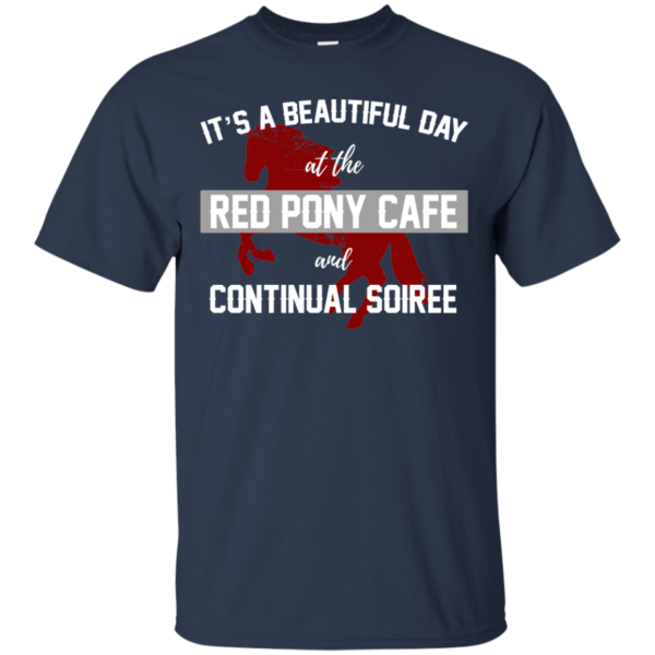 It's A Beautiful Day At The Red Pony Cafe And Continual Soiree Shirtv