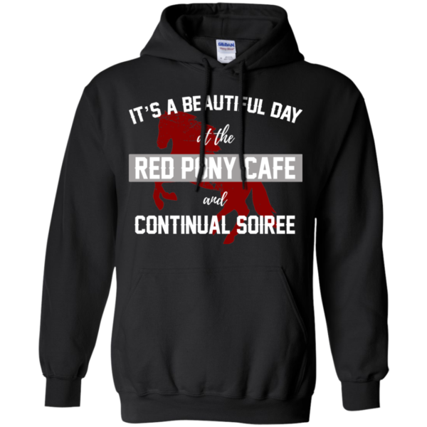 It's A Beautiful Day At The Red Pony Cafe And Continual Soiree Shirt