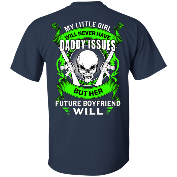 My Little Girl Will Never Have Daddy Issues Shirt, Hoodie