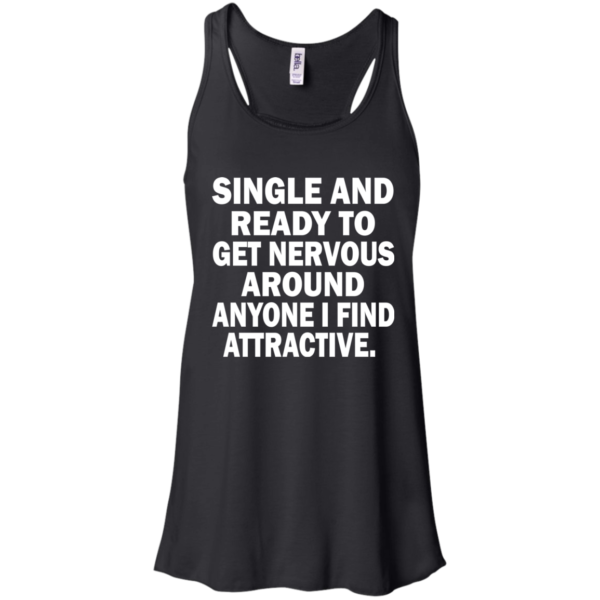 Single And Ready To Get Nervous Around Anyone I Find Attractive Shirt