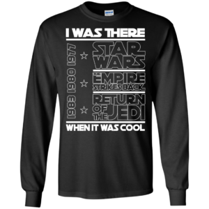 I Was There Star Wars When It Was Cool Shirt