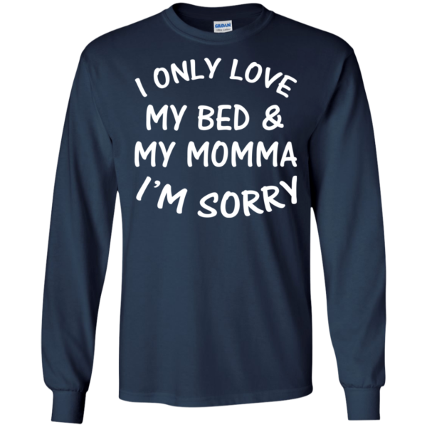 I Only Love My Bed And My Momma I'm Sorry Shirt