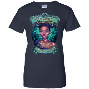 May Woman With Three Sides – You Never Want To See Shirt