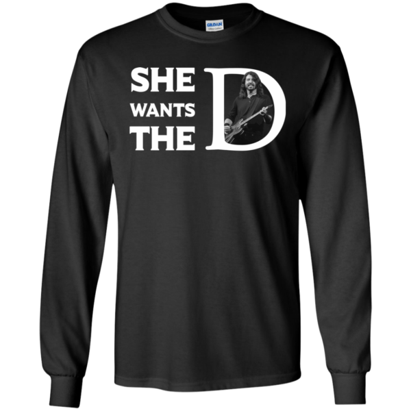 Dave Grohl – She Want The D Shirt, Hoodie, Tank