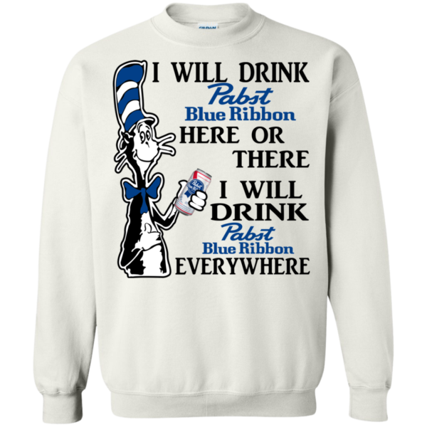 Dr seuss I Will Drink Pabst Blue Ribbon Here Or There Shirt, Hoodie