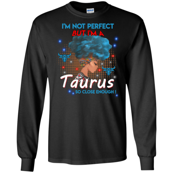 I'm Not Perfect But I'm A Taurus So Close Enough Shirt, Tank