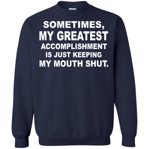 Sometimes, My Greatest Accomplishment Is Just Keeping My Mouth Shut Shirt, Hoodie