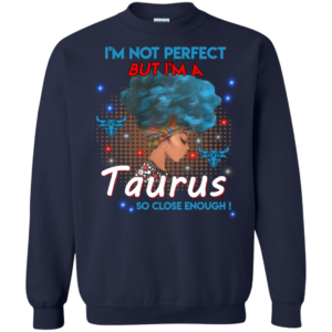 I'm Not Perfect But I'm A Taurus So Close Enough Shirt, Tank