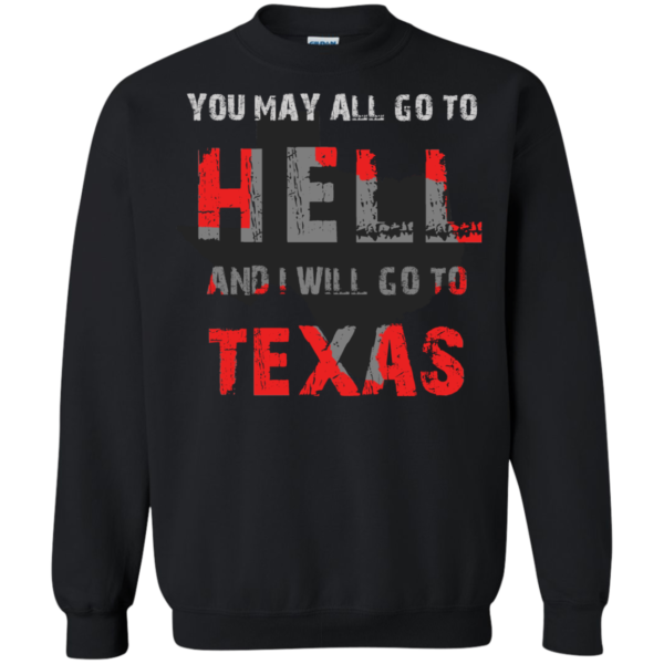 You May All Go To Hell And I Will Go To Texas Shirt, Hoodie