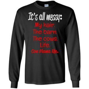 It's All Messy – My Hair – The Barn – The Cows – Life Shirt