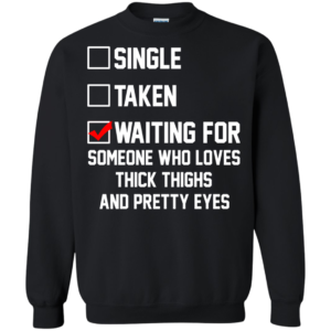 Waiting For Someone Who Loves Thick Thighs And Pretty Eyes Shirt