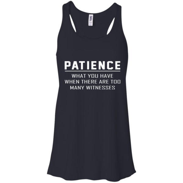 Patience – What You Have When There Are Too Many Witnesses ShirtPatience – What You Have When There Are Too Many Witnesses Shirt