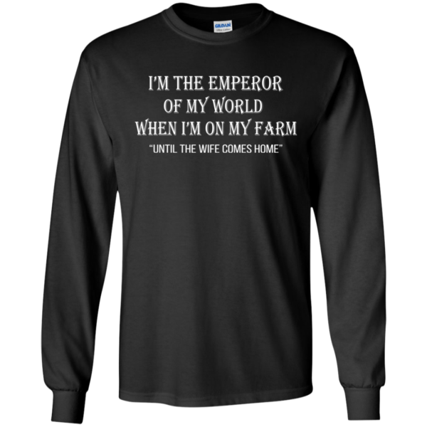 I'm The Emperor Of My World When I'm On My Farm Shirt
