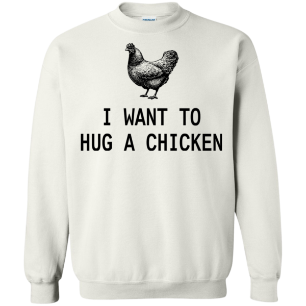 I Want To Hug A Chicken Shirt, Hoodie