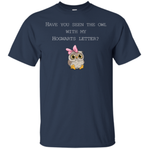 Have You Seen The Owl With My Hogwarts Letter Shirt