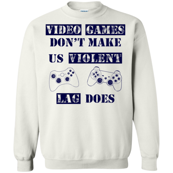 Video Game Don't Make Us Violent – Lag Does Shirt, Hoodie
