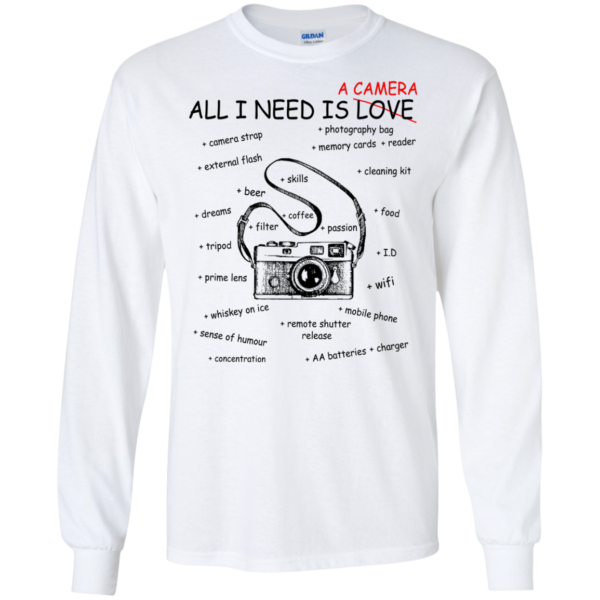 All I Need Is A Camera – Not Love Shirt, Hoodie