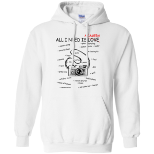 All I Need Is A Camera – Not Love Shirt, HoodieAll I Need Is A Camera – Not Love Shirt, Hoodie