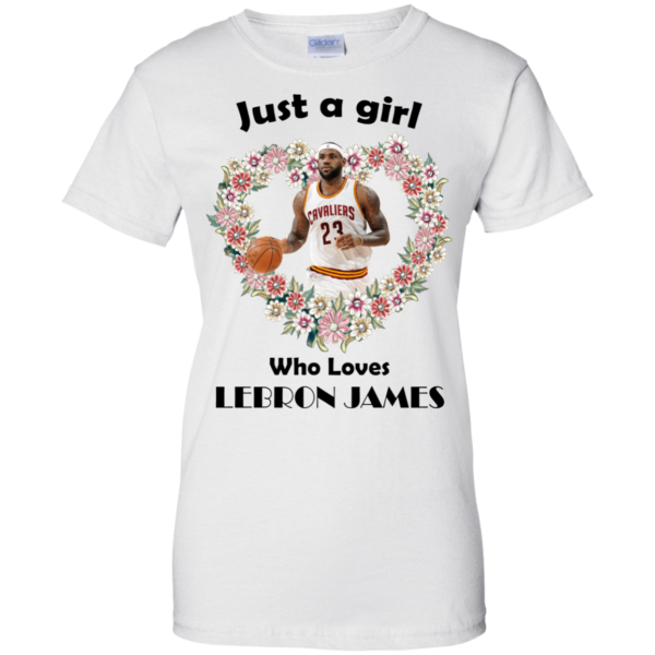 Just A Girl Who Loves Lebron James Shirt, Hoodie