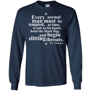 H.L Mencken – Every Normal Mans Must Be Tempted Shirt