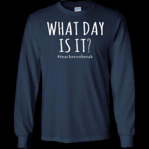 #Teacheronbreak – What Day Is It Shirt, Hoodie
