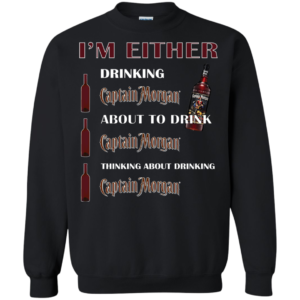 I'm Either – Drinking Captain Morgan – About To Drink Captain Morgan Shirt