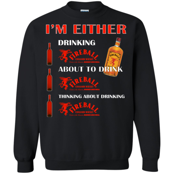 I'm Either – Drinking Fireball – About To Drink Fireball Shirt