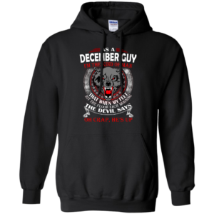 As A December Guy – The Devil Says Oh Crap, He's Up Shirt, Hoodie