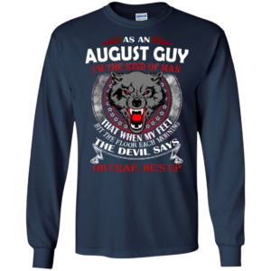 As An August Guy – The Devil Says Oh Crap, He's Up Shirt, Hoodie