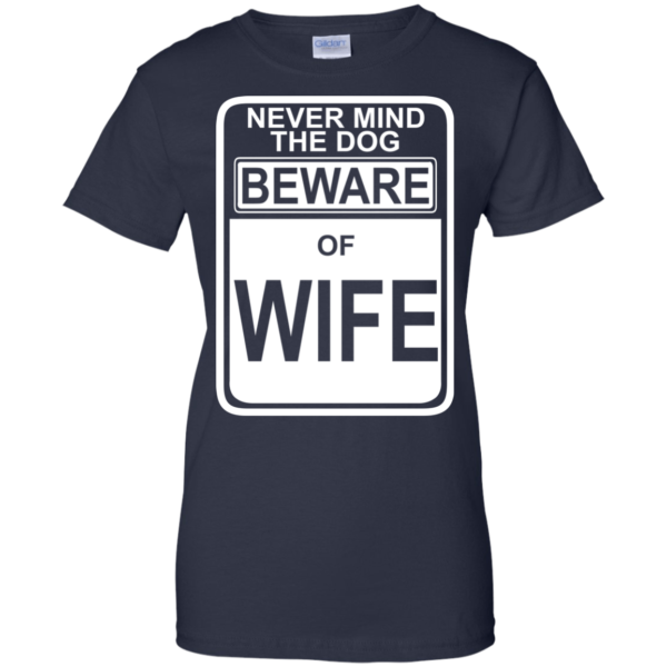 Never Mind The Dog Beware Of Wife Shirt, Hoodie