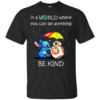 Stitch – In A World Where You Can Be Anything – Be Kind Shirt