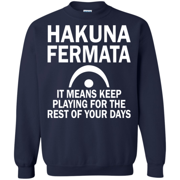 Hakuna Fermata It Means Keep Playing For The Rest Of Your Days Shirt