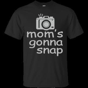 Mom's Gonna Snap Shirt, Hoodie, Tank