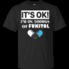 It's OK – I'm On 500mgs Of Fukitol Shirt, Hoodie
